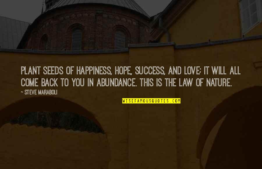 Law Of Success Quotes By Steve Maraboli: Plant seeds of happiness, hope, success, and love;