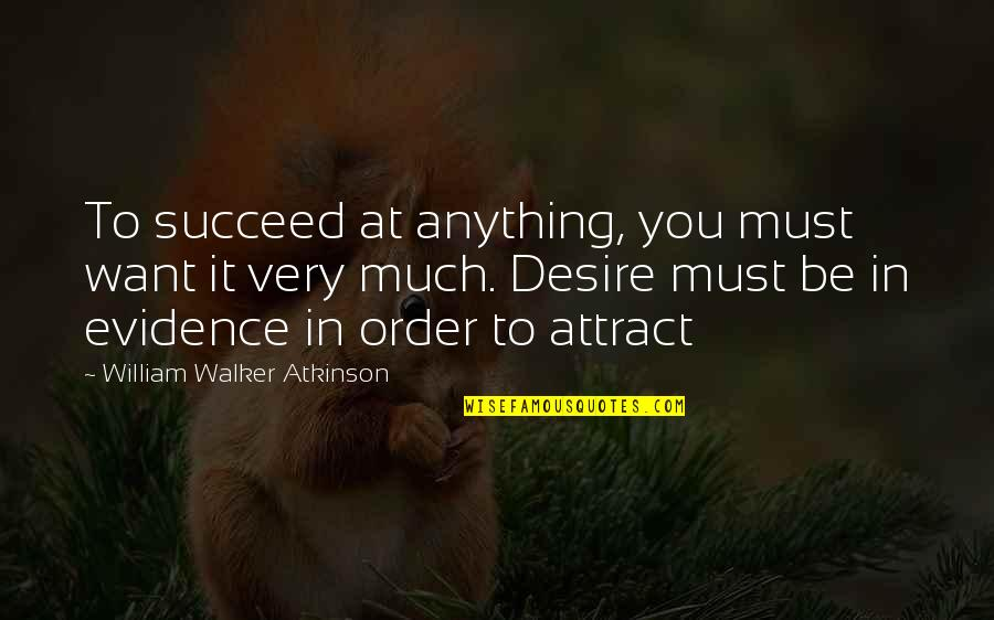 Law Of Success Quotes By William Walker Atkinson: To succeed at anything, you must want it