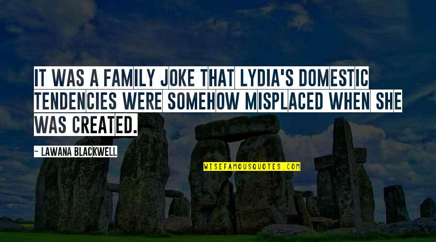 Lawana Blackwell Quotes By Lawana Blackwell: It was a family joke that Lydia's domestic