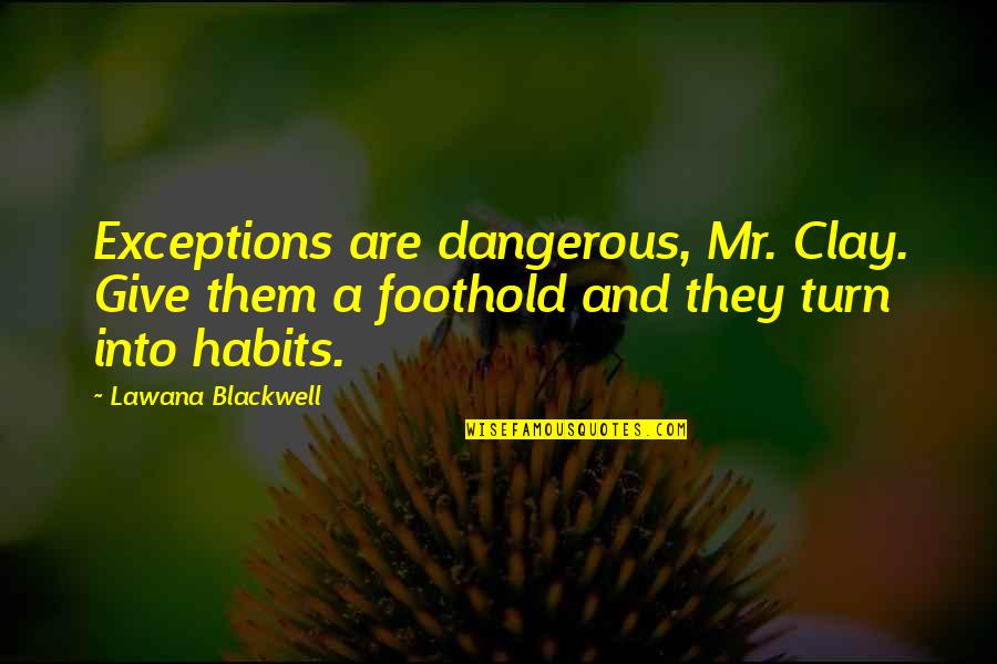 Lawana Blackwell Quotes By Lawana Blackwell: Exceptions are dangerous, Mr. Clay. Give them a