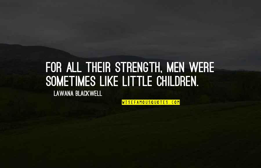 Lawana Blackwell Quotes By Lawana Blackwell: For all their strength, men were sometimes like