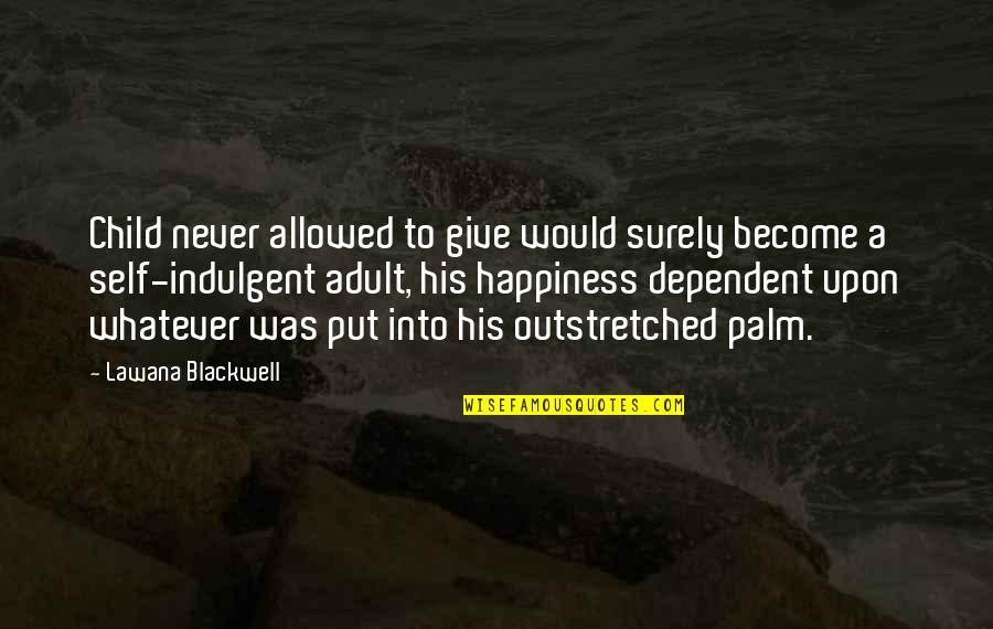Lawana Blackwell Quotes By Lawana Blackwell: Child never allowed to give would surely become