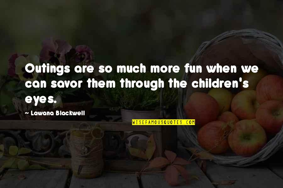 Lawana Blackwell Quotes By Lawana Blackwell: Outings are so much more fun when we