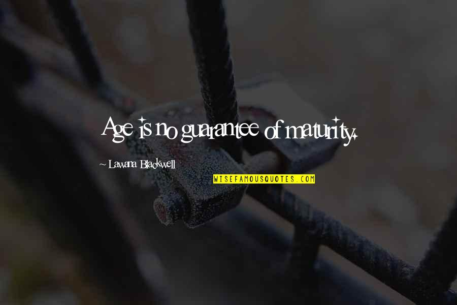 Lawana Blackwell Quotes By Lawana Blackwell: Age is no guarantee of maturity.