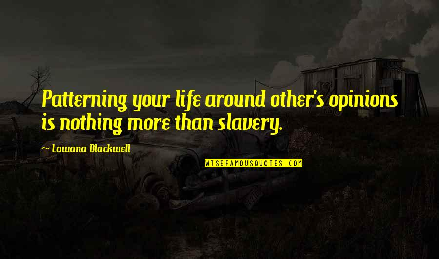 Lawana Blackwell Quotes By Lawana Blackwell: Patterning your life around other's opinions is nothing