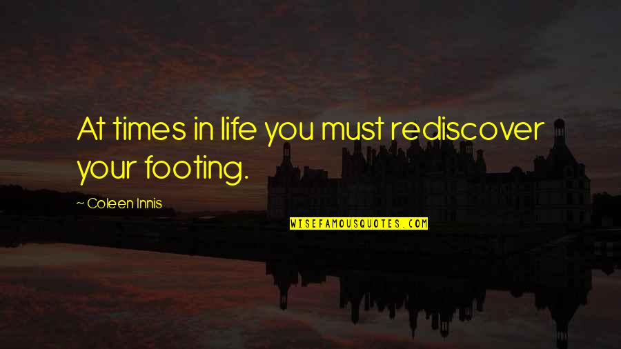 Lawbreaking Quotes By Coleen Innis: At times in life you must rediscover your