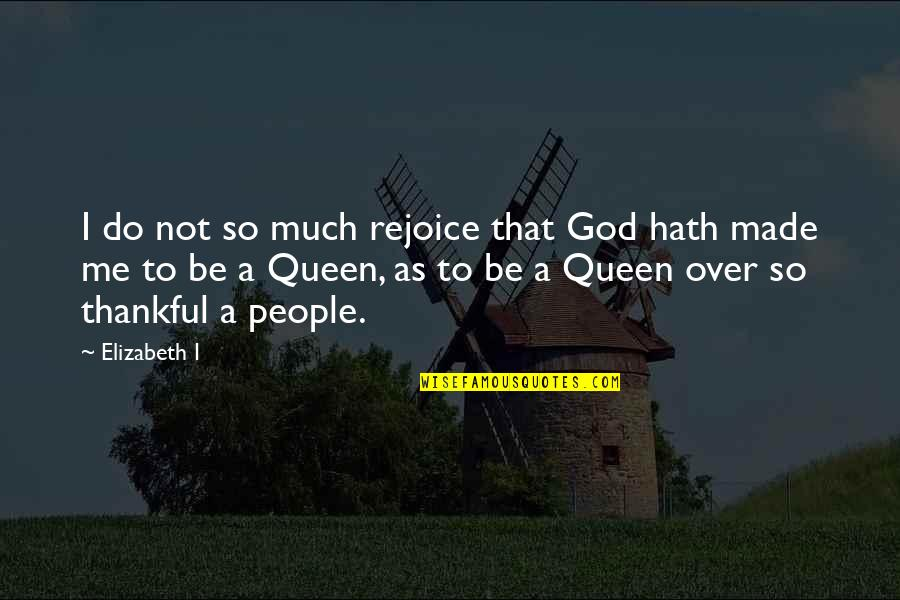 Lawbreaking Quotes By Elizabeth I: I do not so much rejoice that God