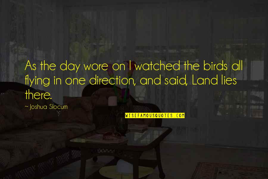 Lawbreaking Quotes By Joshua Slocum: As the day wore on I watched the