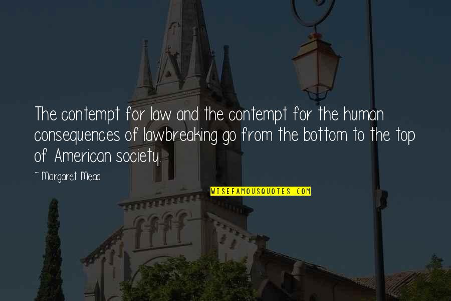 Lawbreaking Quotes By Margaret Mead: The contempt for law and the contempt for