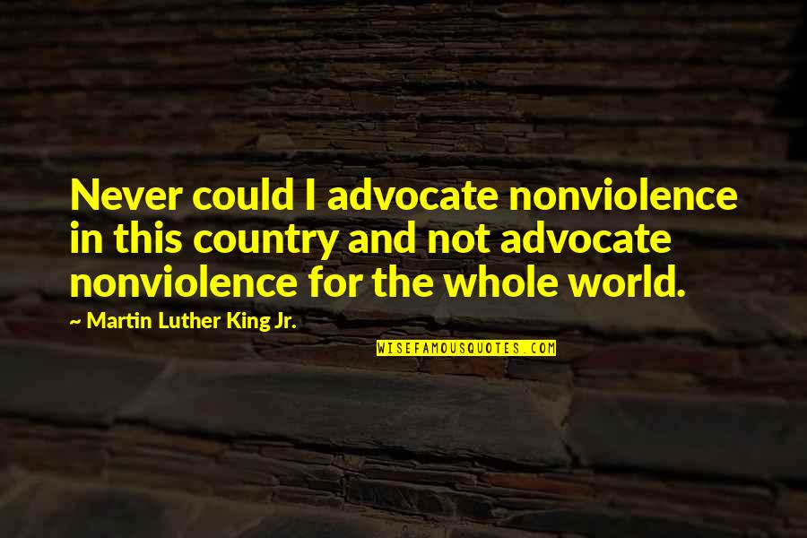 Lawbreaking Quotes By Martin Luther King Jr.: Never could I advocate nonviolence in this country