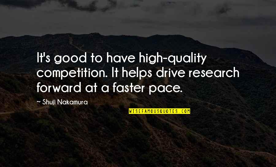 Lawbreaking Quotes By Shuji Nakamura: It's good to have high-quality competition. It helps