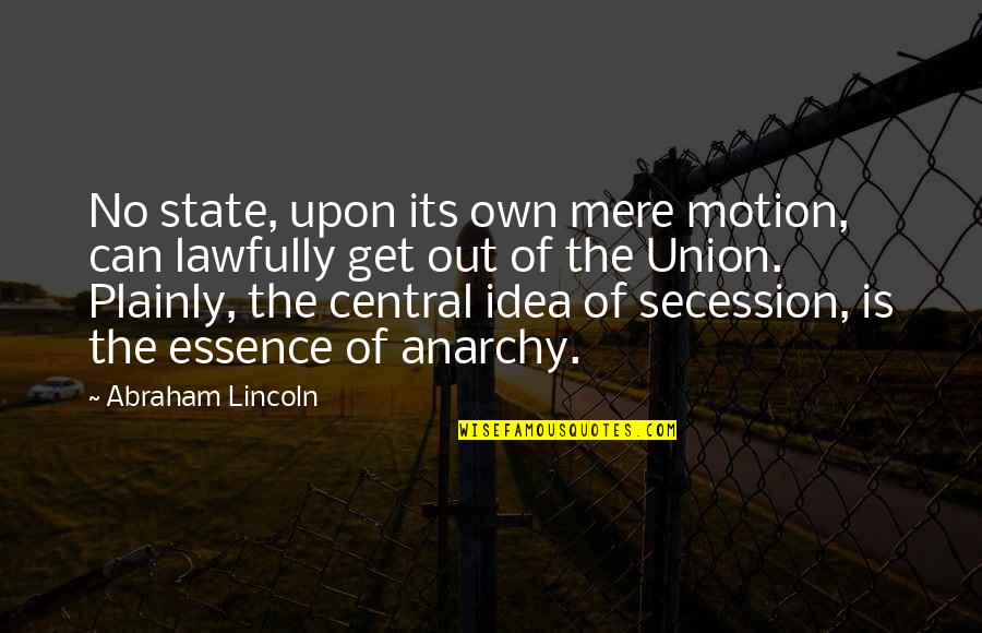 Lawfully Quotes By Abraham Lincoln: No state, upon its own mere motion, can