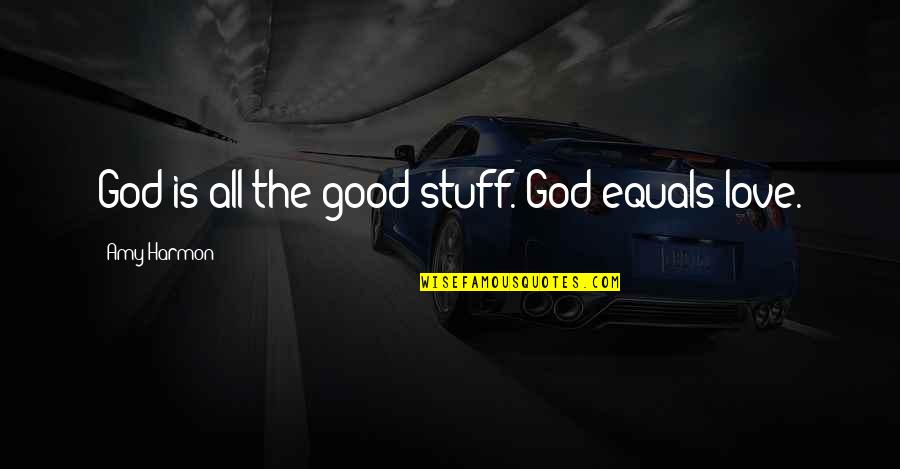 Lawfully Quotes By Amy Harmon: God is all the good stuff. God equals