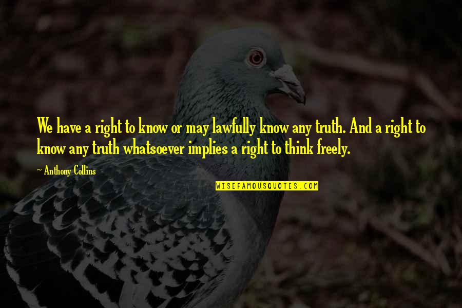 Lawfully Quotes By Anthony Collins: We have a right to know or may