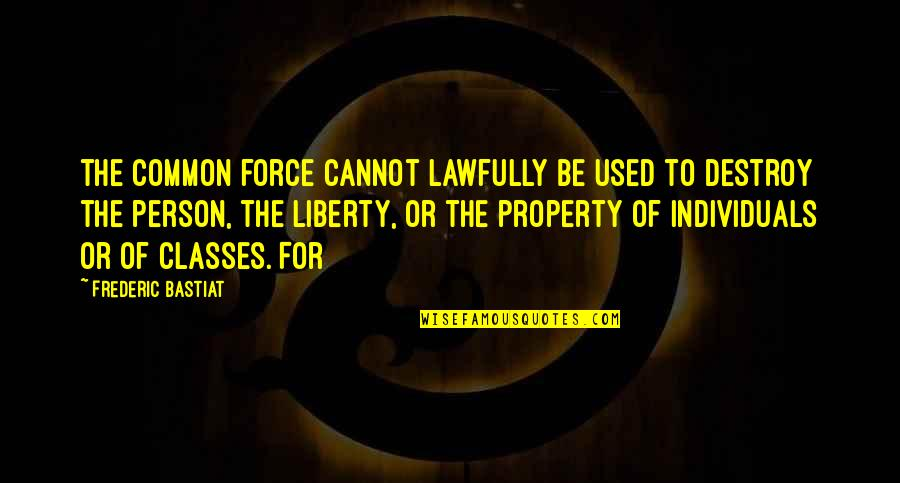 Lawfully Quotes By Frederic Bastiat: the common force cannot lawfully be used to
