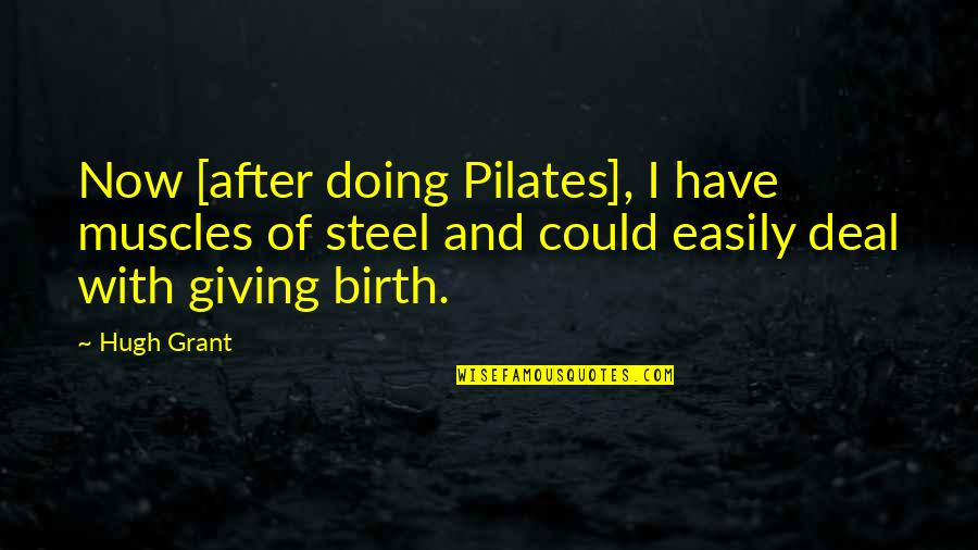 Lawfully Quotes By Hugh Grant: Now [after doing Pilates], I have muscles of