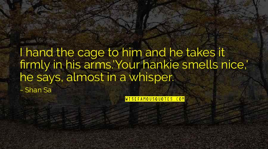 Lawfully Quotes By Shan Sa: I hand the cage to him and he