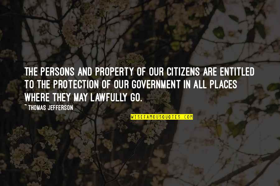 Lawfully Quotes By Thomas Jefferson: The persons and property of our citizens are