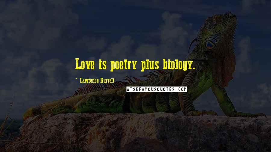 Lawrence Durrell quotes: Love is poetry plus biology.