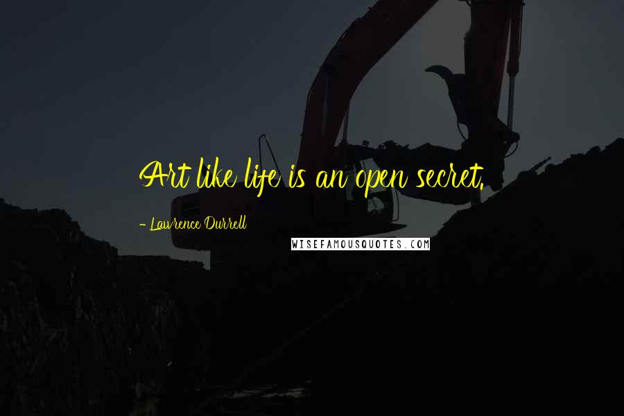 Lawrence Durrell quotes: Art like life is an open secret.