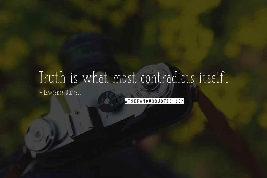 Lawrence Durrell quotes: Truth is what most contradicts itself.