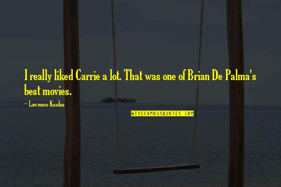 Lawrence Kasdan Quotes By Lawrence Kasdan: I really liked Carrie a lot. That was