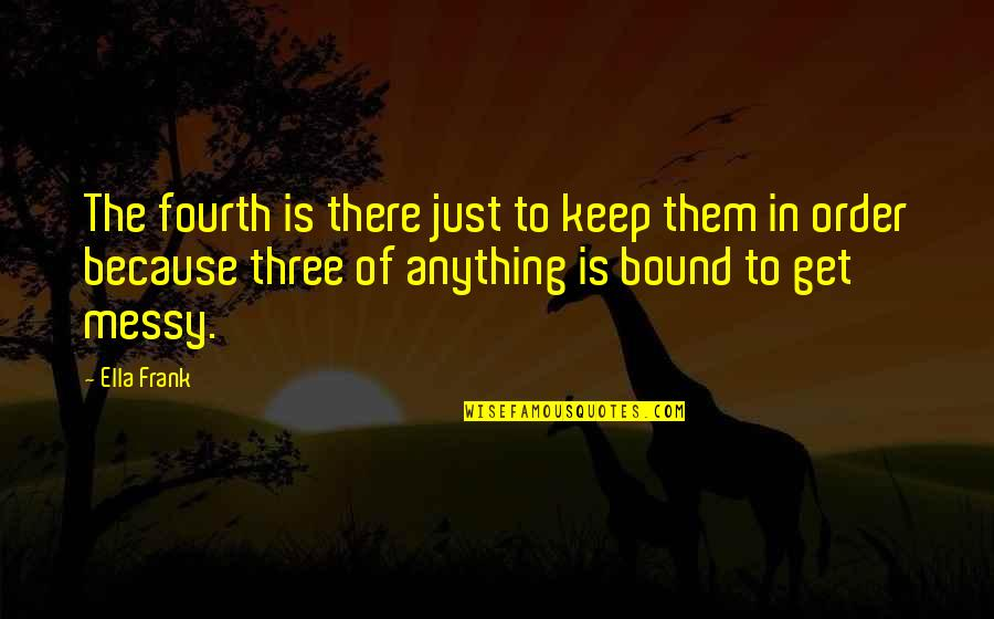Lawrence Lefferts Quotes By Ella Frank: The fourth is there just to keep them