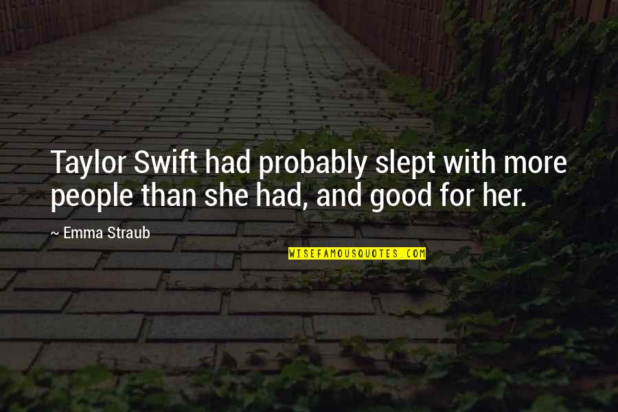 Lawrence Lefferts Quotes By Emma Straub: Taylor Swift had probably slept with more people