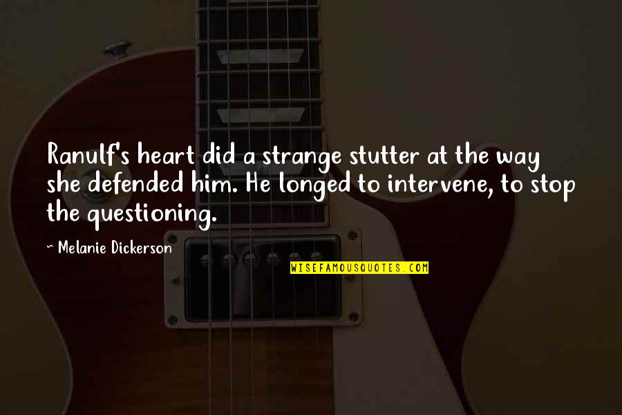 Lawrence Lefferts Quotes By Melanie Dickerson: Ranulf's heart did a strange stutter at the