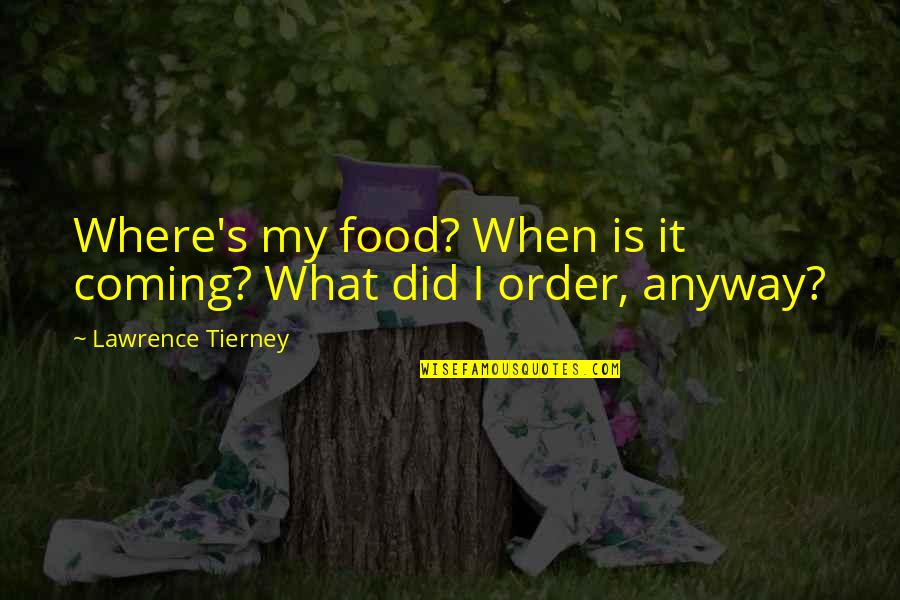 Lawrence Tierney Quotes By Lawrence Tierney: Where's my food? When is it coming? What