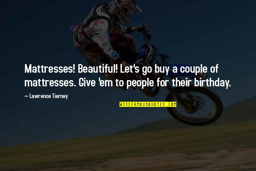 Lawrence Tierney Quotes By Lawrence Tierney: Mattresses! Beautiful! Let's go buy a couple of
