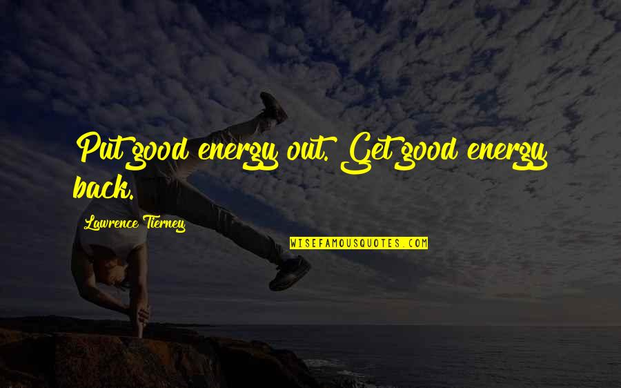 Lawrence Tierney Quotes By Lawrence Tierney: Put good energy out. Get good energy back.