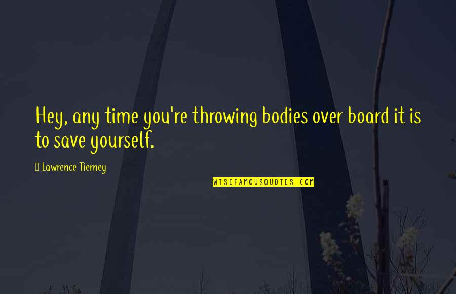 Lawrence Tierney Quotes By Lawrence Tierney: Hey, any time you're throwing bodies over board