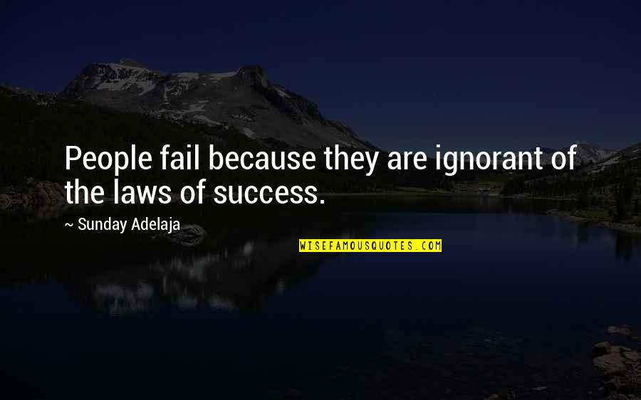 Laws Of Success Quotes By Sunday Adelaja: People fail because they are ignorant of the