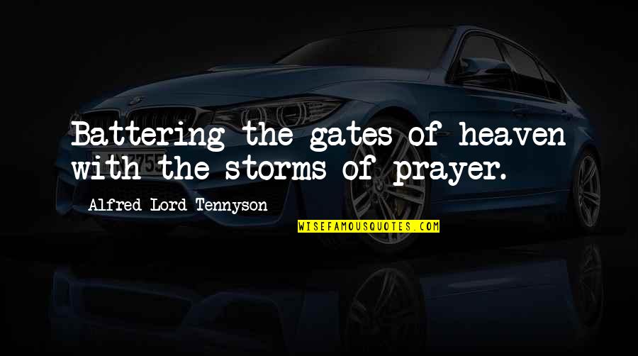 Lawyerly Quotes By Alfred Lord Tennyson: Battering the gates of heaven with the storms