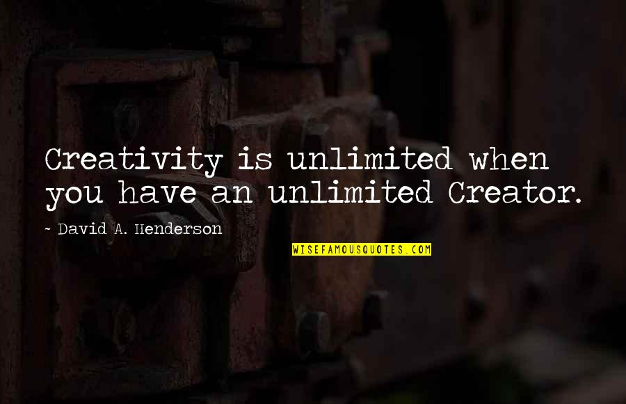 Lawyerly Quotes By David A. Henderson: Creativity is unlimited when you have an unlimited