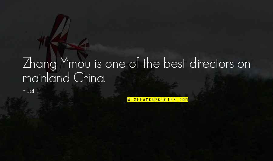Lawyerly Quotes By Jet Li: Zhang Yimou is one of the best directors