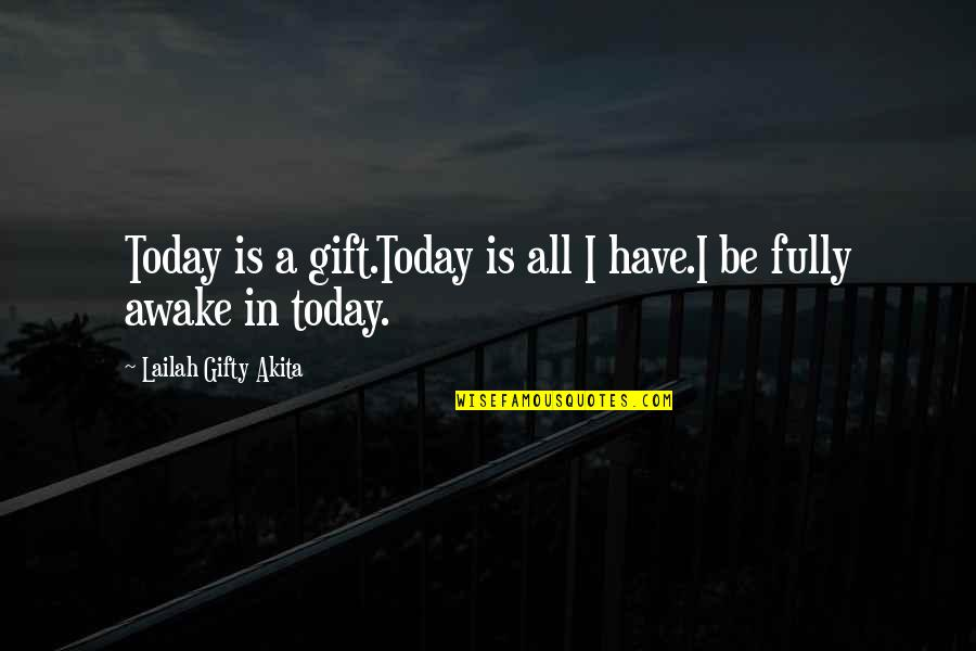 Lawyerly Quotes By Lailah Gifty Akita: Today is a gift.Today is all I have.I