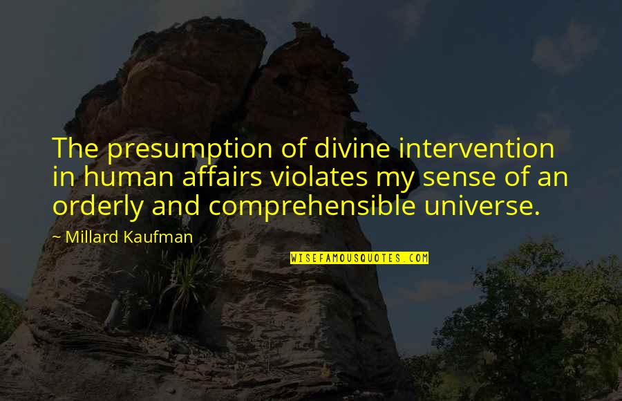 Lawyerly Quotes By Millard Kaufman: The presumption of divine intervention in human affairs