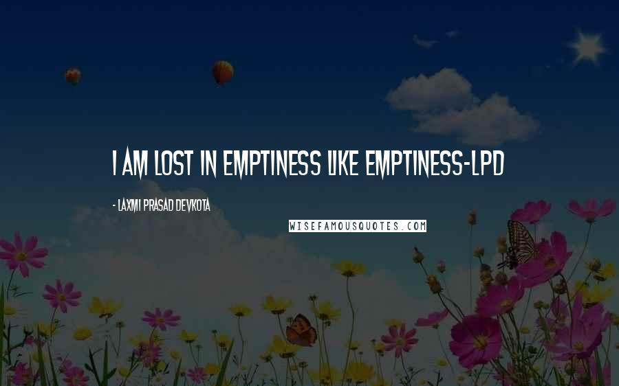 Laxmi Prasad Devkota quotes: I am lost in emptiness like emptiness-LPD