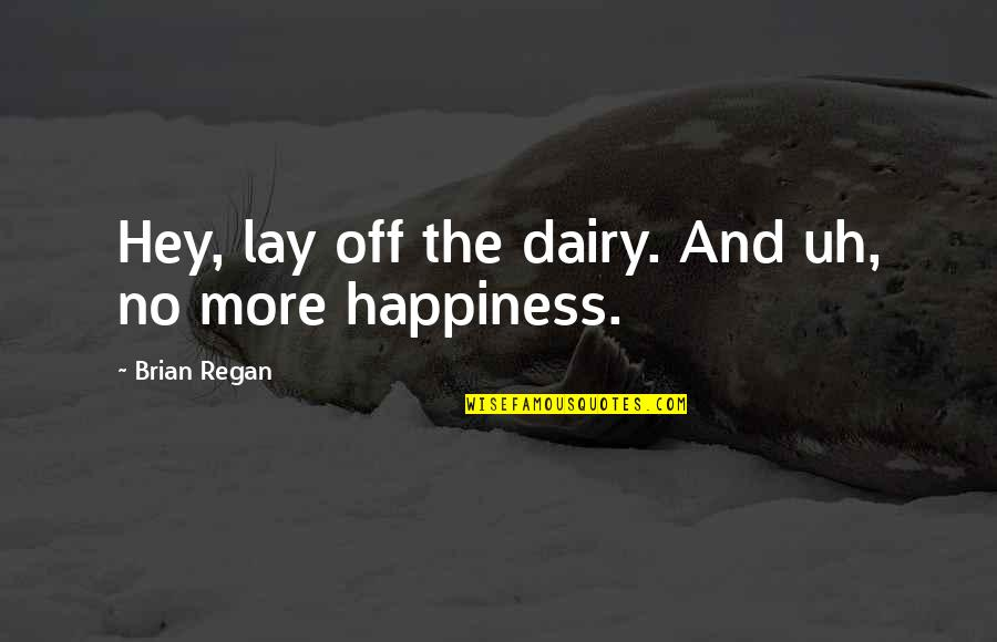 Lay Off Quotes By Brian Regan: Hey, lay off the dairy. And uh, no