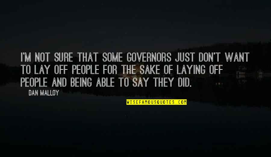 Lay Off Quotes By Dan Malloy: I'm not sure that some governors just don't