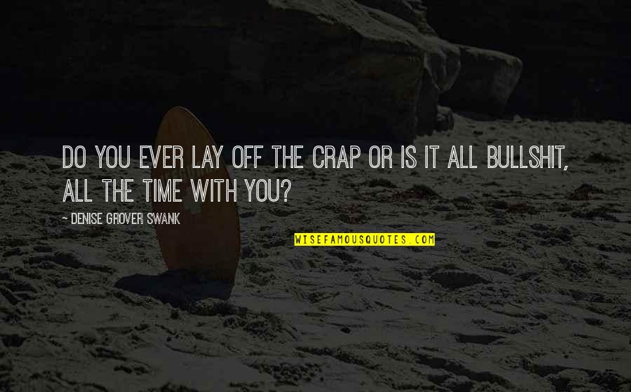 Lay Off Quotes By Denise Grover Swank: Do you ever lay off the crap or