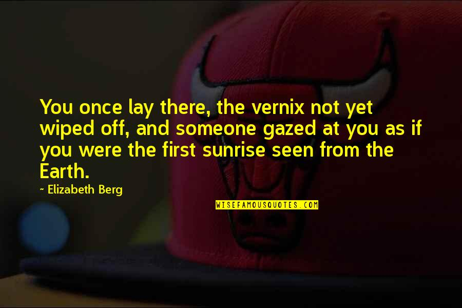 Lay Off Quotes By Elizabeth Berg: You once lay there, the vernix not yet