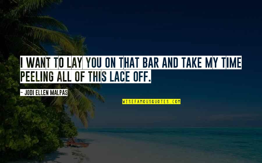 Lay Off Quotes By Jodi Ellen Malpas: I want to lay you on that bar