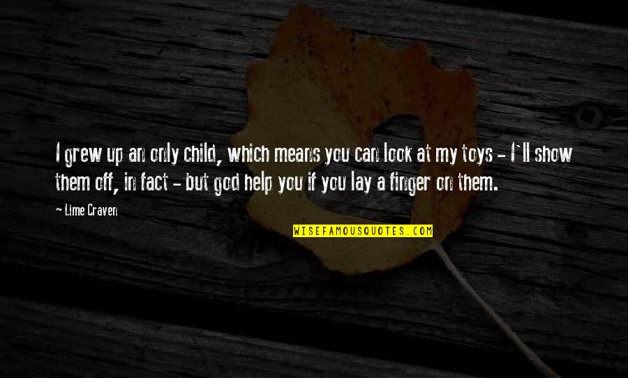 Lay Off Quotes By Lime Craven: I grew up an only child, which means