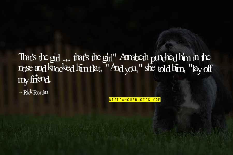 """Lay Off Quotes By Rick Riordan: That's the girl ... that's the girl"""" Annabeth"""