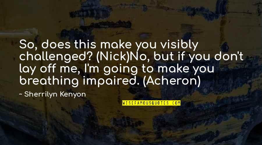 Lay Off Quotes By Sherrilyn Kenyon: So, does this make you visibly challenged? (Nick)No,