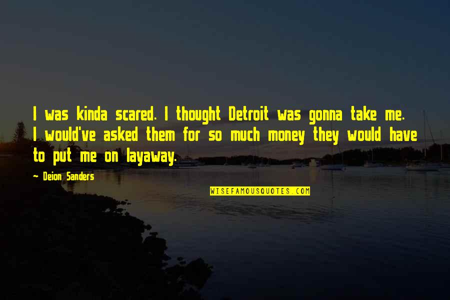 Layaway Quotes By Deion Sanders: I was kinda scared. I thought Detroit was