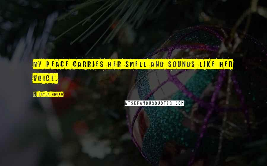 Layla Hagen quotes: My peace carries her smell and sounds like her voice.